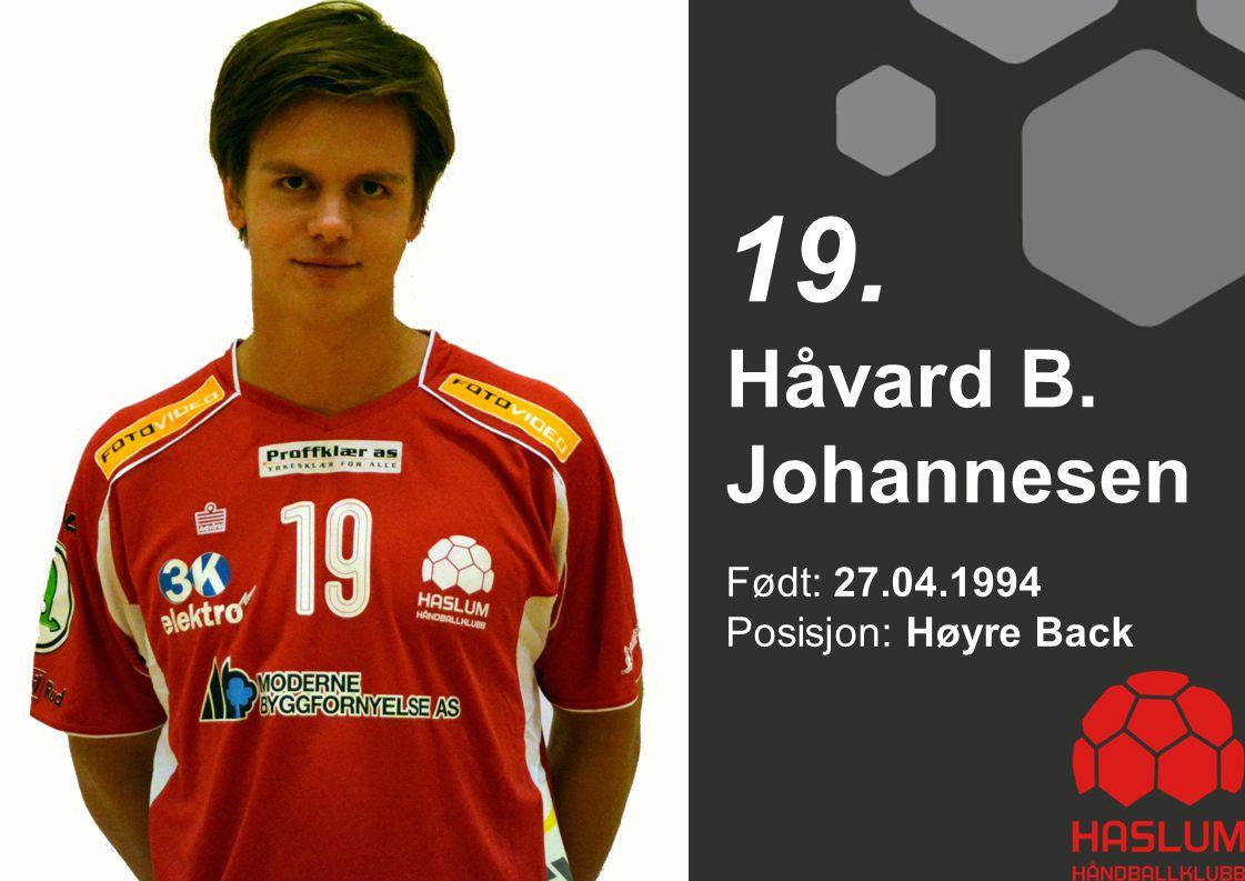 19. Håvard B. Johannesen Født: 27.04.1994 Posisjon: Høyre Back 19