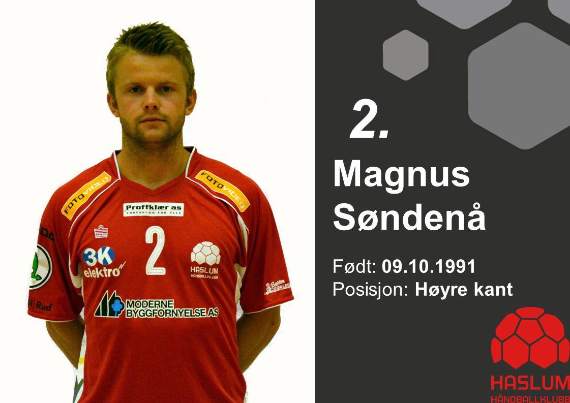 2. Magnus Søndenå Født: 09.10.1991 Posisjon: Høyre kant 2