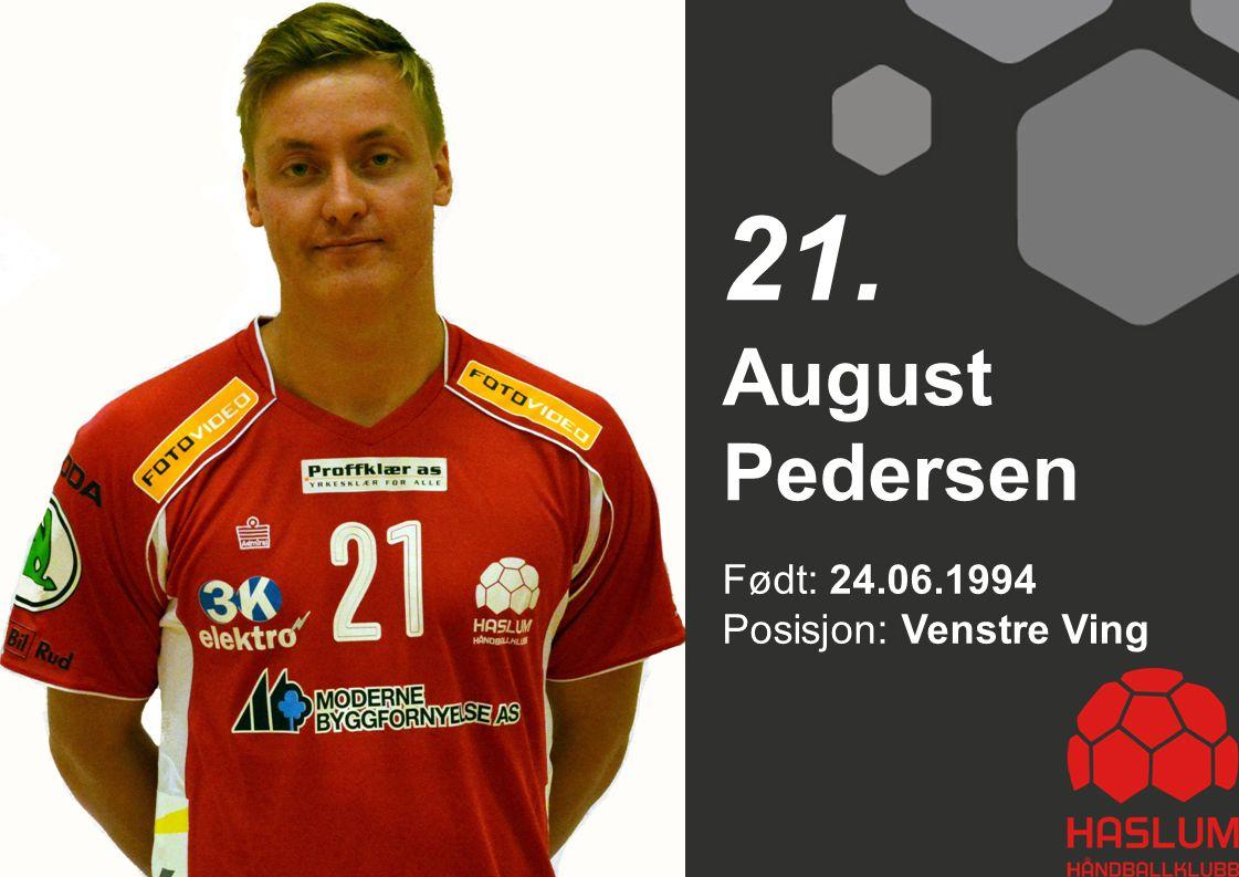 21. August Pedersen Født: 24.06.1994 Posisjon: Venstre Ving 21