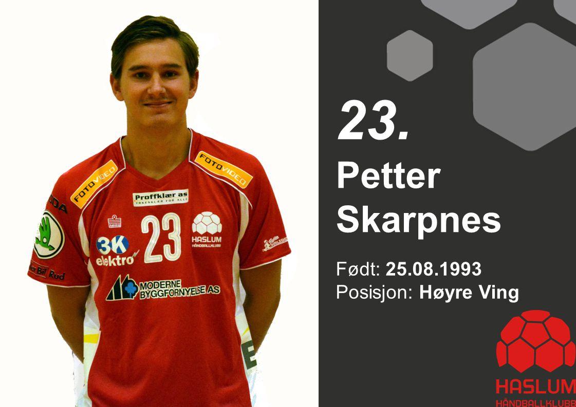 23. Petter Skarpnes Født: 25.08.1993 Posisjon: Høyre Ving 23