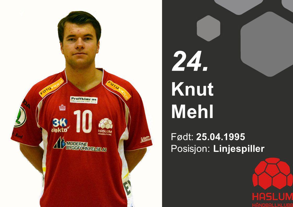 24. Knut Mehl Født: 25.04.1995 Posisjon: Linjespiller 24