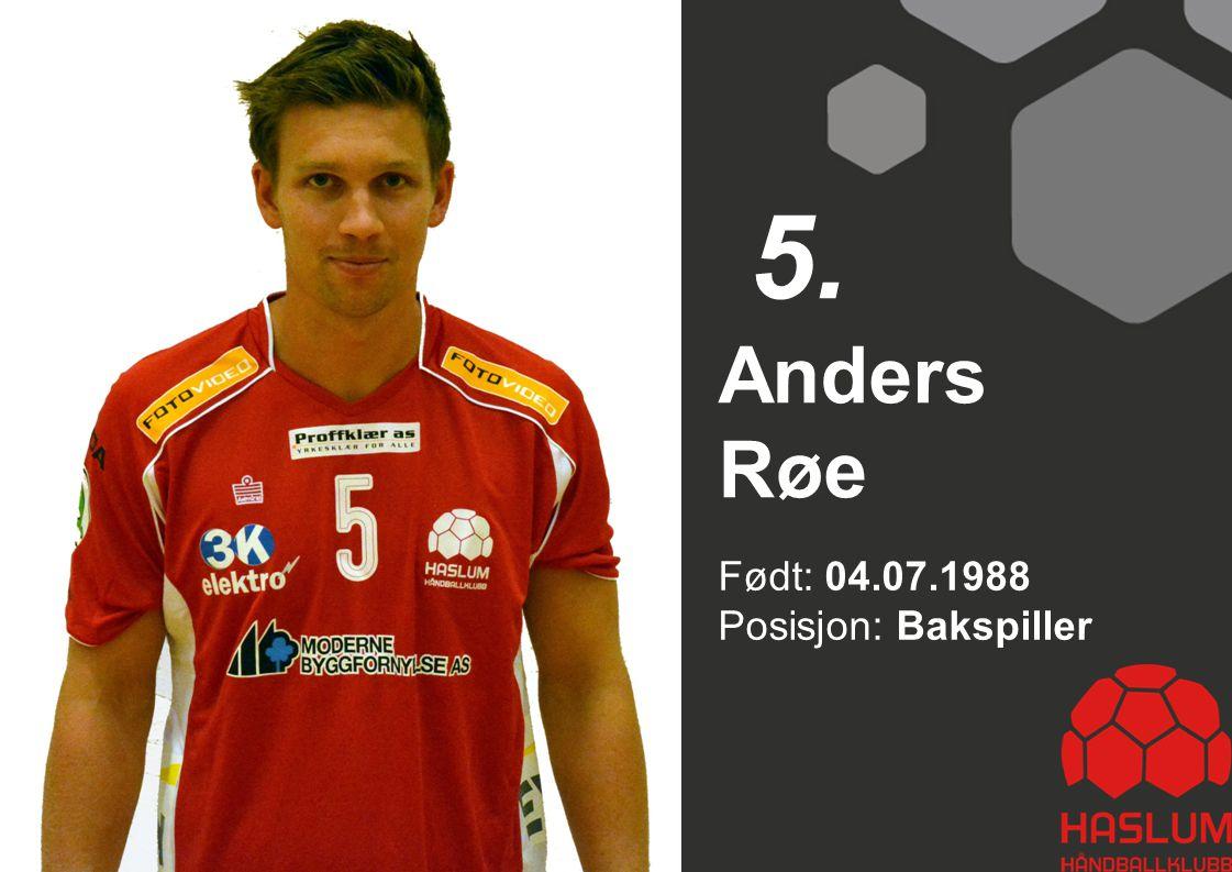 5. Anders Røe Født: 04.07.1988 Posisjon: Bakspiller 5