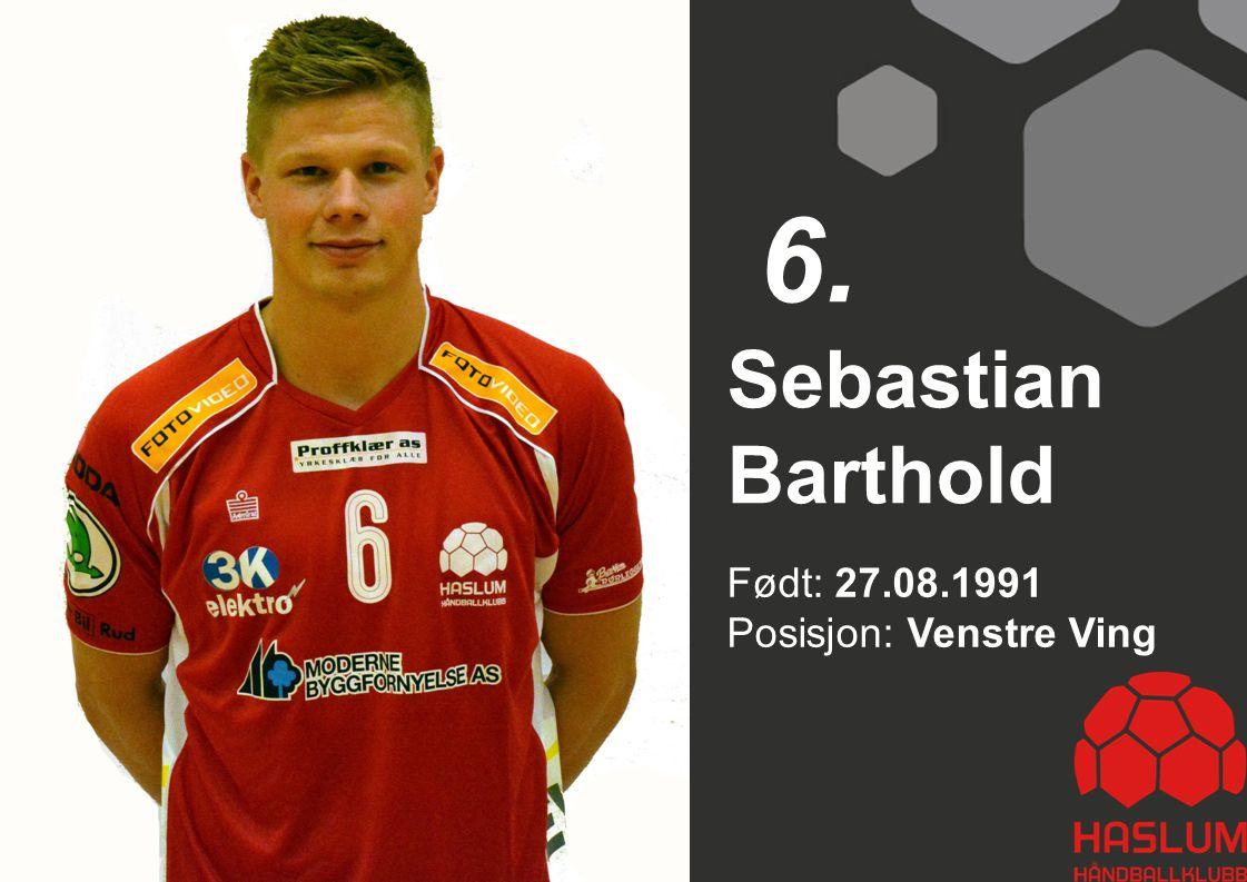 6. Sebastian Barthold Født: 27.08.1991 Posisjon: Venstre Ving 6