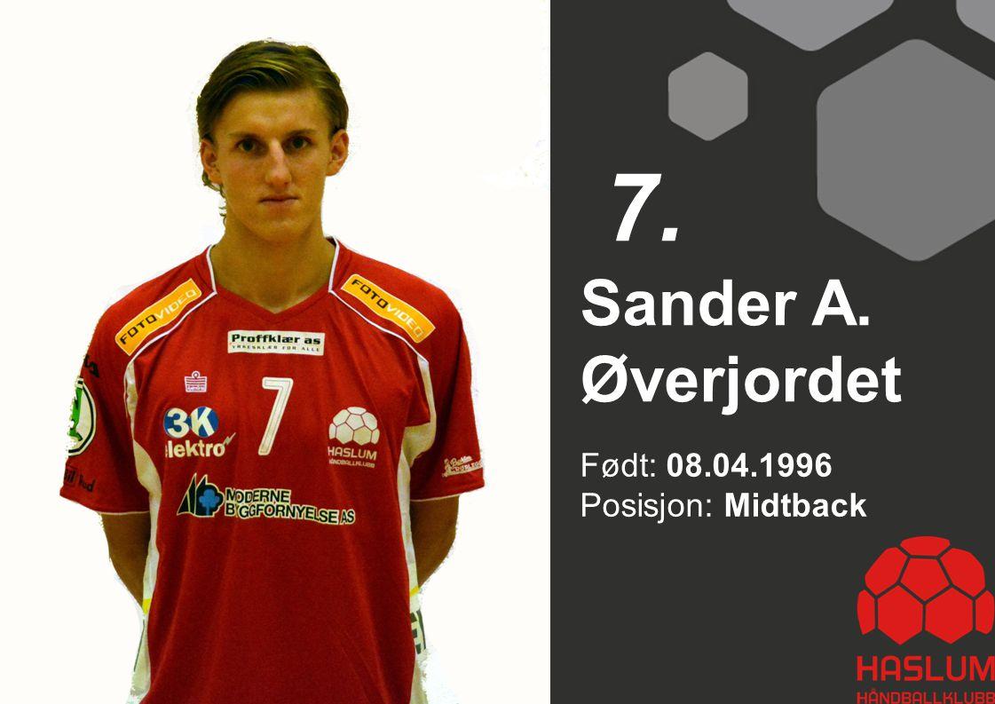 7. Sander A. Øverjordet Født: 08.04.1996 Posisjon: Midtback 7