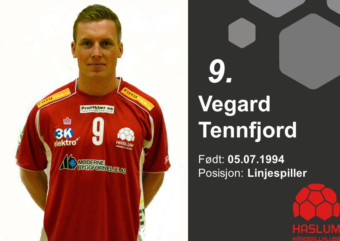 9. Vegard Tennfjord Født: 05.07.1994 Posisjon: Linjespiller 9