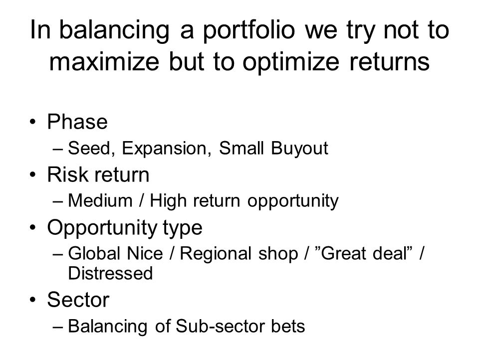 In balancing a portfolio we try not to maximize but to optimize returns