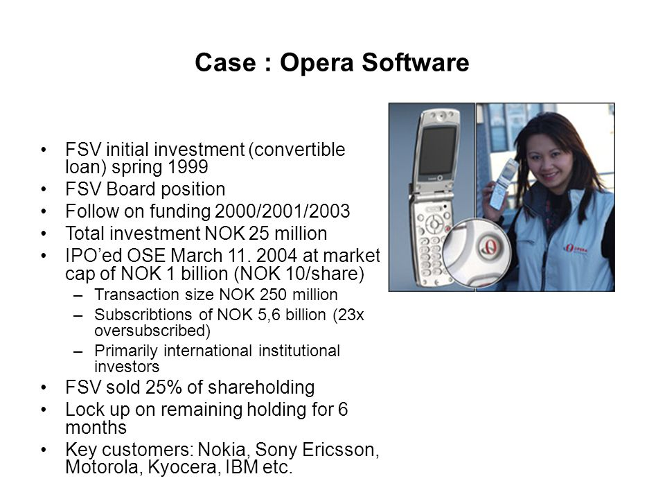 Case : Opera Software FSV initial investment (convertible loan) spring 1999. FSV Board position. Follow on funding 2000/2001/2003.