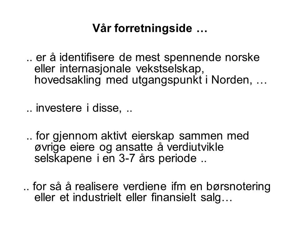 Vår forretningside … .. er å identifisere de mest spennende norske eller internasjonale vekstselskap, hovedsakling med utgangspunkt i Norden, …