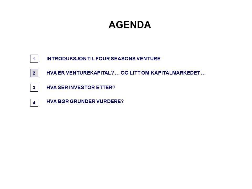 AGENDA INTRODUKSJON TIL FOUR SEASONS VENTURE