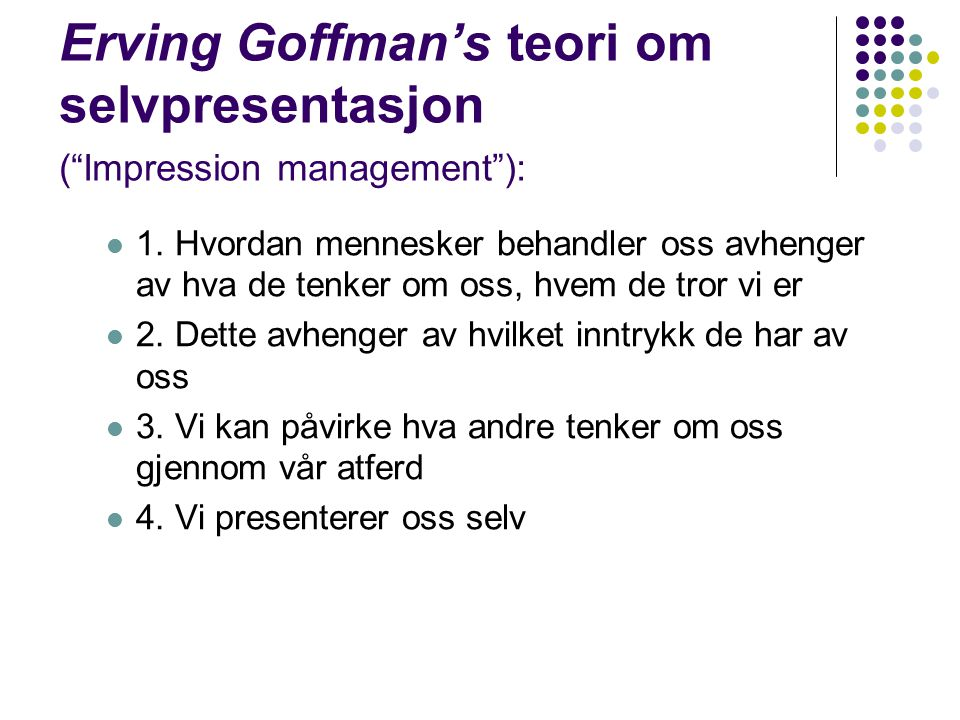 Erving Goffman's teori om selvpresentasjon ( Impression management ):