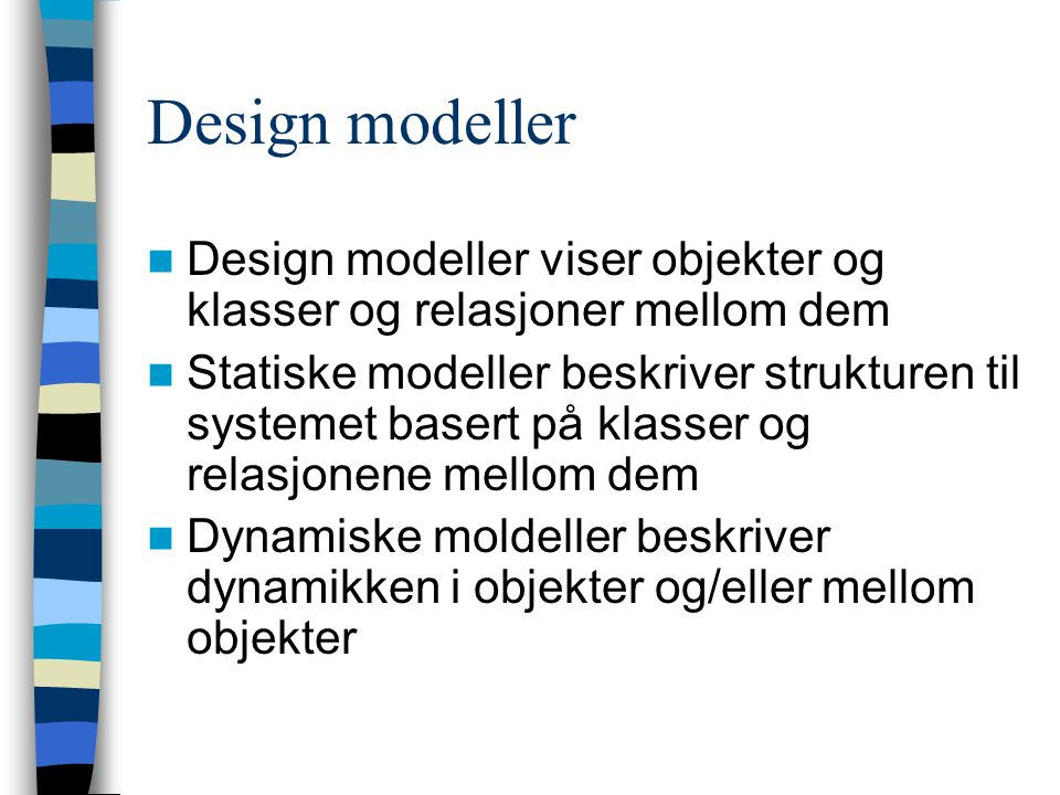 Design modeller Design modeller viser objekter og klasser og relasjoner mellom dem.