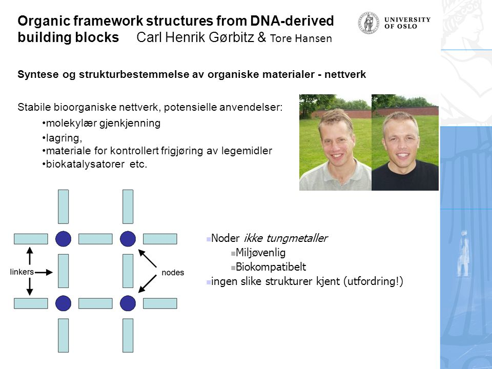 Organic framework structures from DNA-derived building blocks Carl Henrik Gørbitz & Tore Hansen