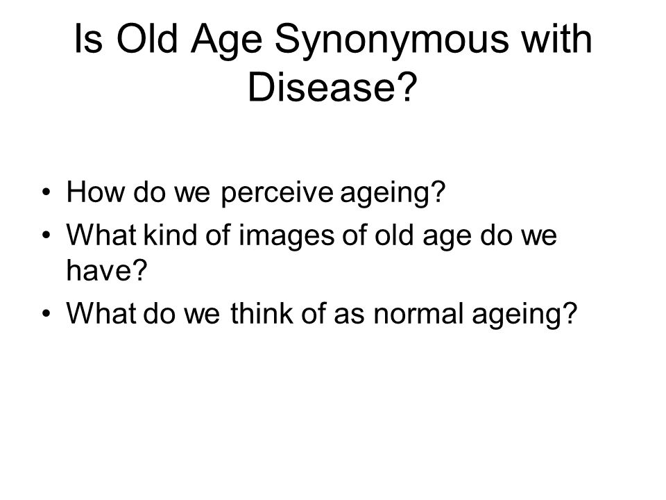 Is Old Age Synonymous with Disease