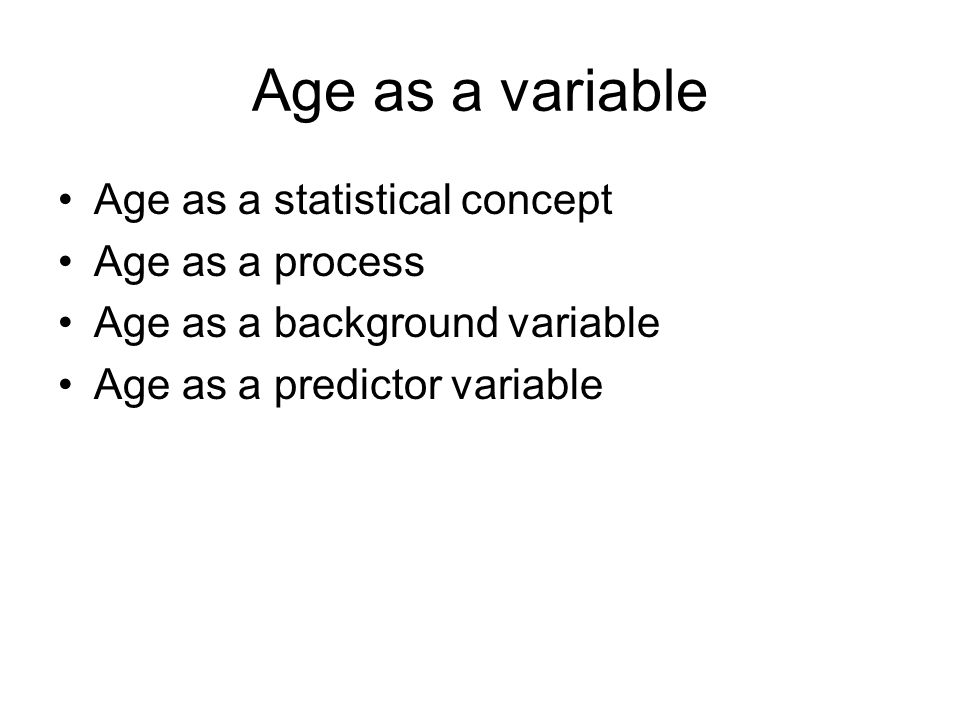 Age as a variable Age as a statistical concept Age as a process