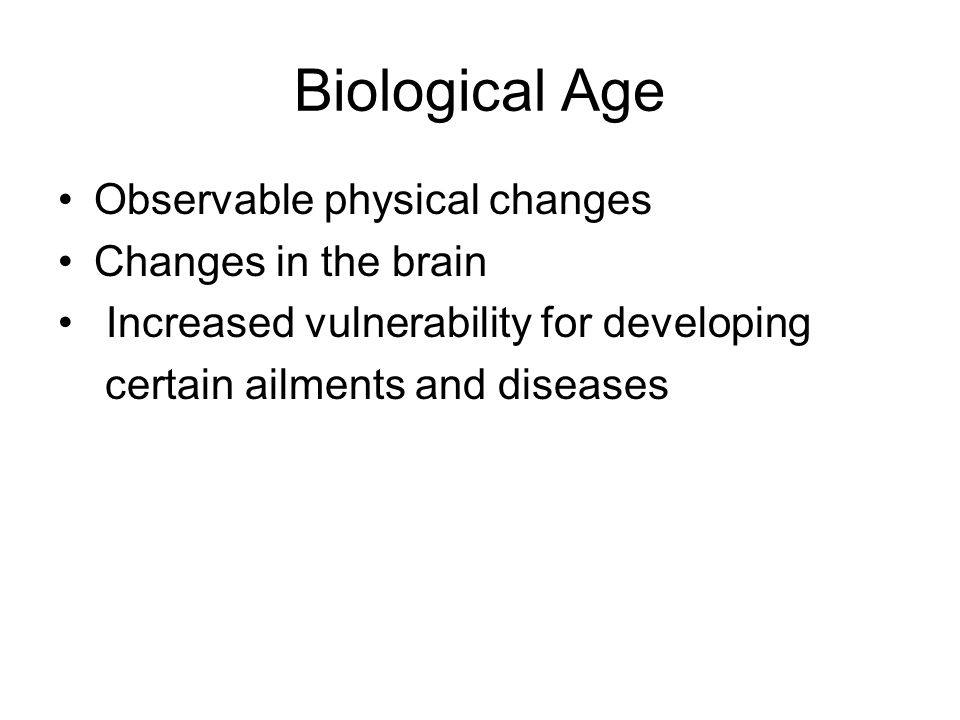 Biological Age Observable physical changes Changes in the brain