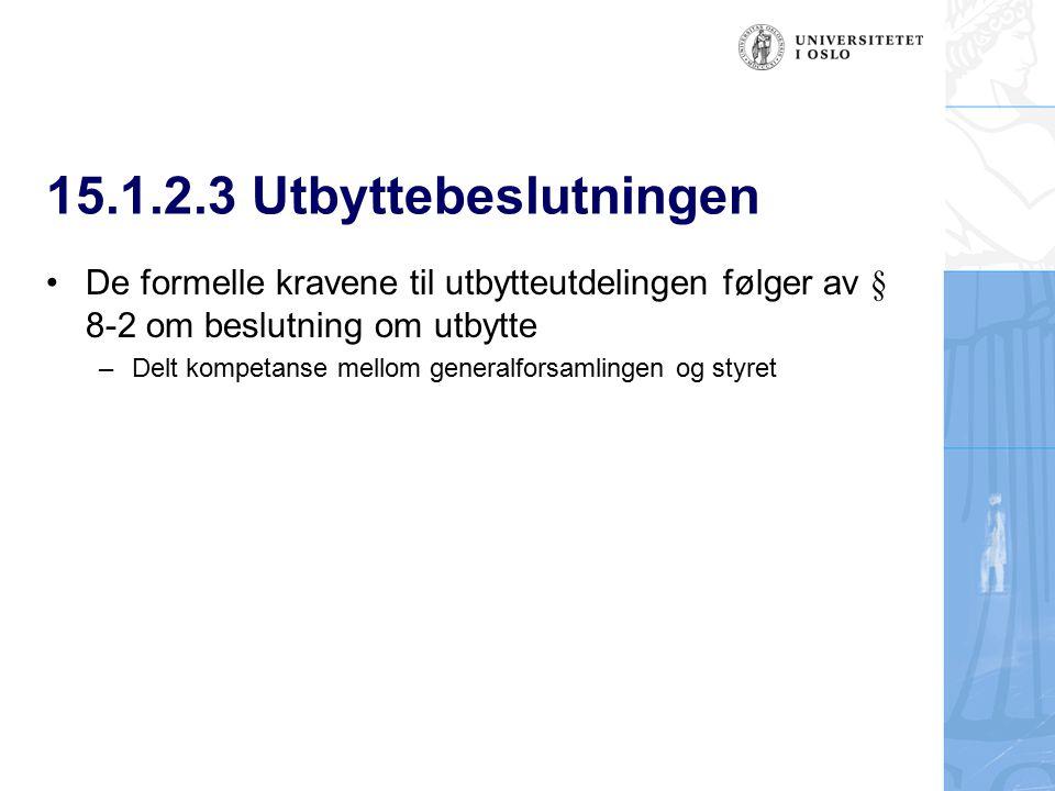 15.1.2.3 Utbyttebeslutningen De formelle kravene til utbytteutdelingen følger av § 8-2 om beslutning om utbytte.