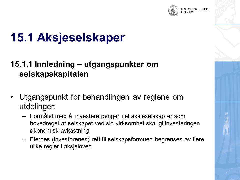 15.1 Aksjeselskaper 15.1.1 Innledning – utgangspunkter om selskapskapitalen. Utgangspunkt for behandlingen av reglene om utdelinger: