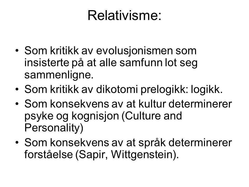 Relativisme: Som kritikk av evolusjonismen som insisterte på at alle samfunn lot seg sammenligne. Som kritikk av dikotomi prelogikk: logikk.