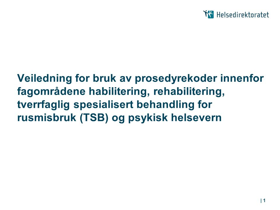 Veiledning for bruk av prosedyrekoder innenfor fagområdene habilitering, rehabilitering, tverrfaglig spesialisert behandling for rusmisbruk (TSB) og psykisk helsevern
