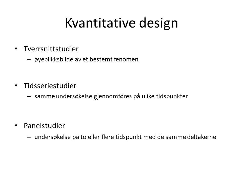Kvantitative design Tverrsnittstudier Tidsseriestudier Panelstudier