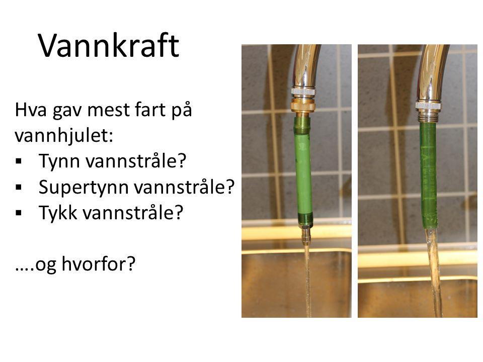 Vannkraft Hva gav mest fart på vannhjulet: Tynn vannstråle