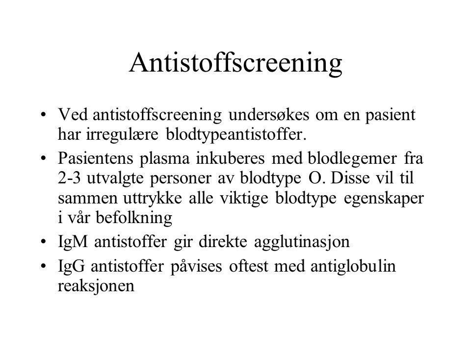 Antistoffscreening Ved antistoffscreening undersøkes om en pasient har irregulære blodtypeantistoffer.