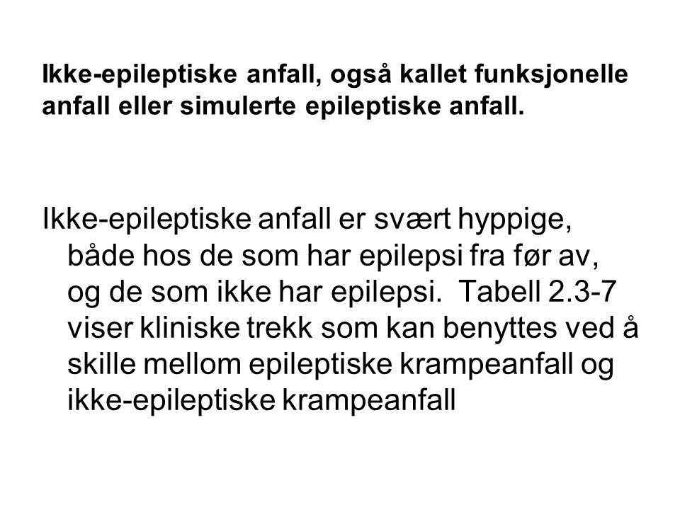 Ikke-epileptiske anfall, også kallet funksjonelle anfall eller simulerte epileptiske anfall.