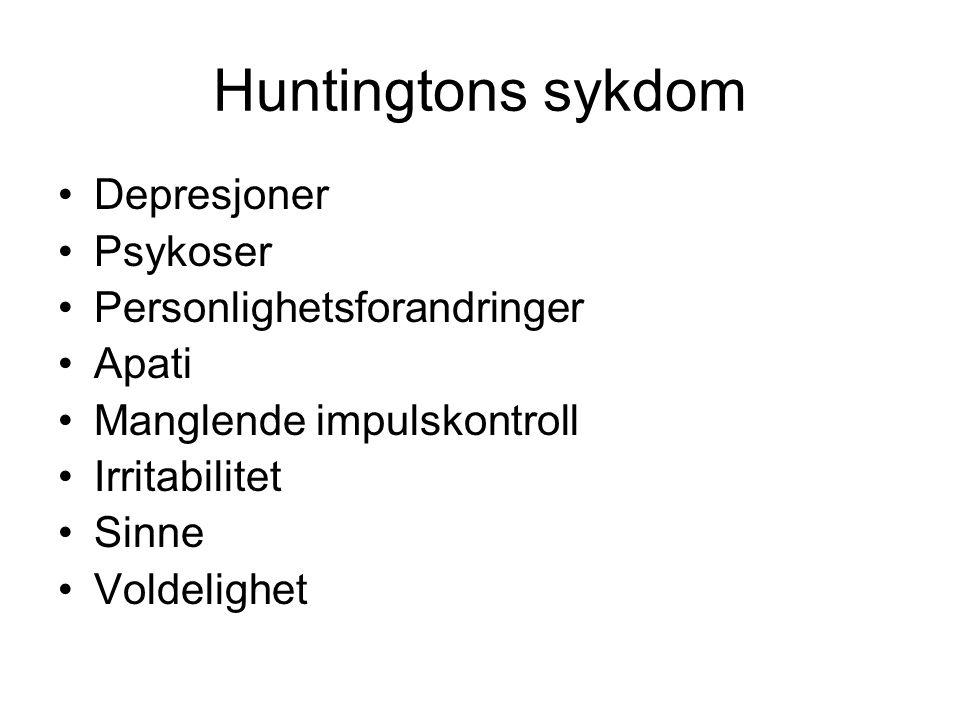 Huntingtons sykdom Depresjoner Psykoser Personlighetsforandringer