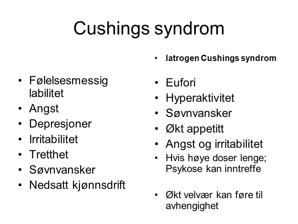 Cushings syndrom Følelsesmessig labilitet Eufori Hyperaktivitet Angst
