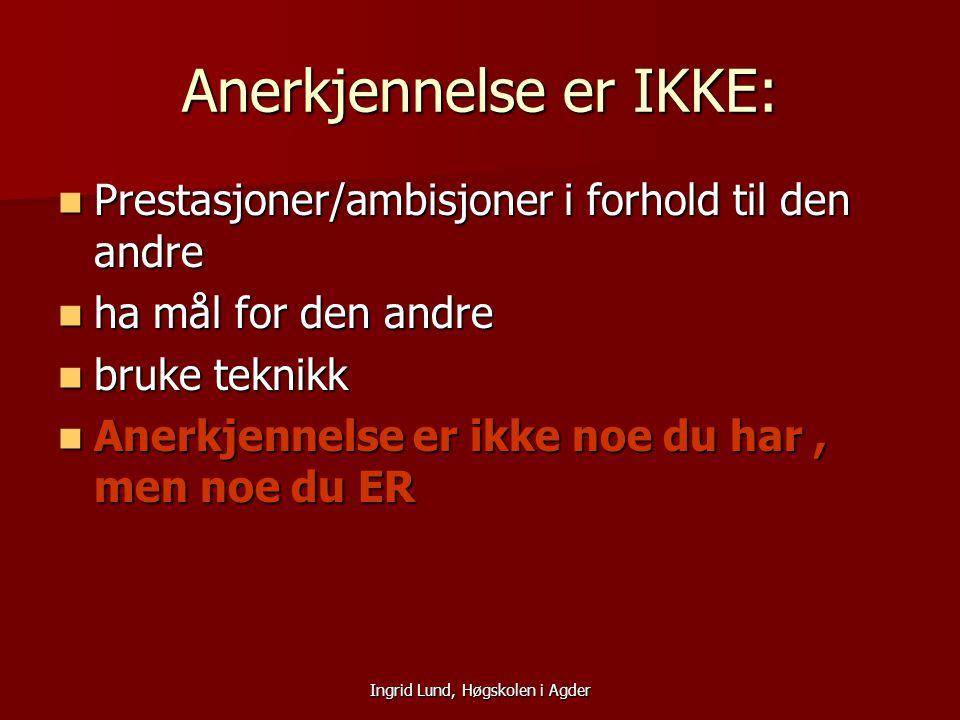 Anerkjennelse er IKKE:
