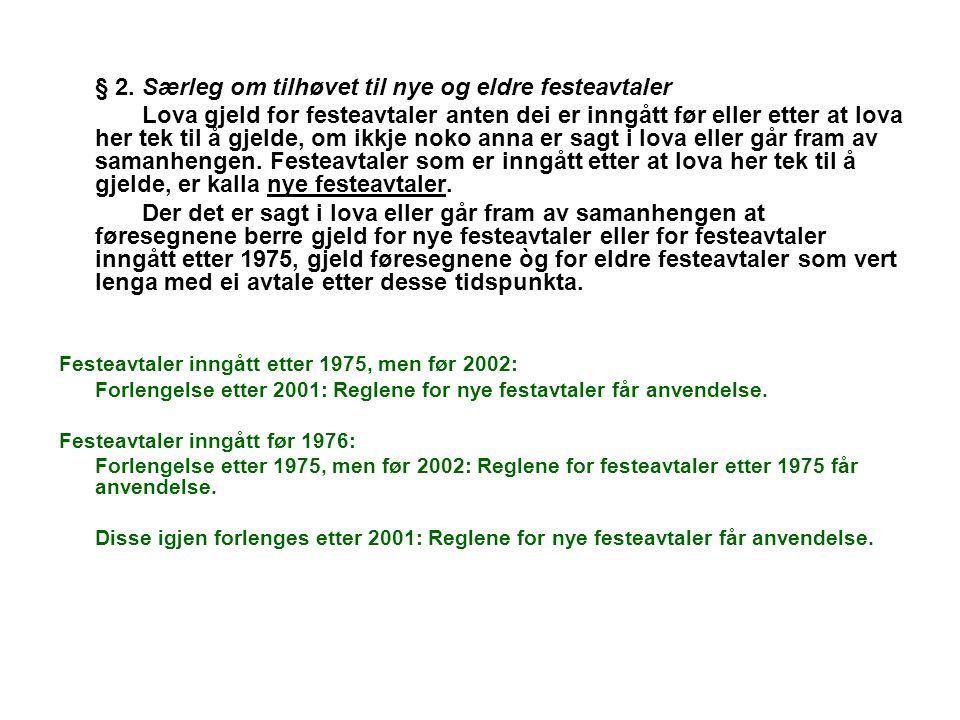 § 2. Særleg om tilhøvet til nye og eldre festeavtaler