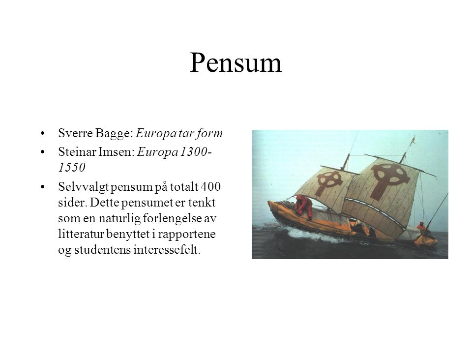Pensum Sverre Bagge: Europa tar form Steinar Imsen: Europa 1300-1550