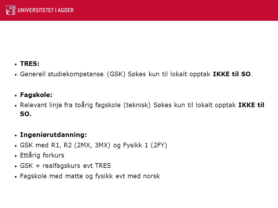 TRES: Generell studiekompetanse (GSK) Søkes kun til lokalt opptak IKKE til SO. Fagskole: