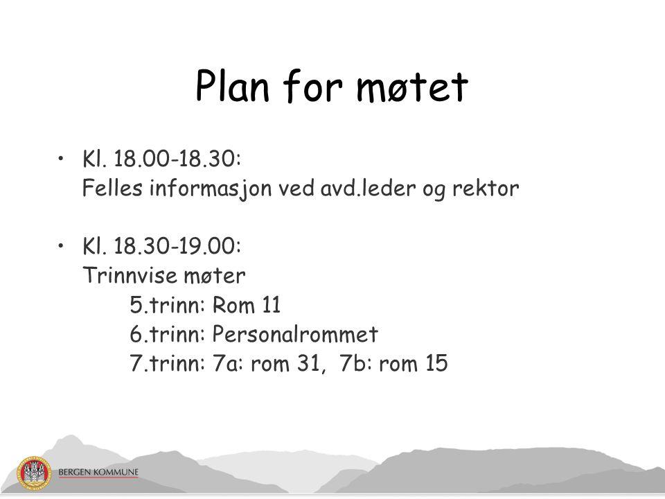 Plan for møtet Kl. 18.00-18.30: Felles informasjon ved avd.leder og rektor. Kl. 18.30-19.00: Trinnvise møter.