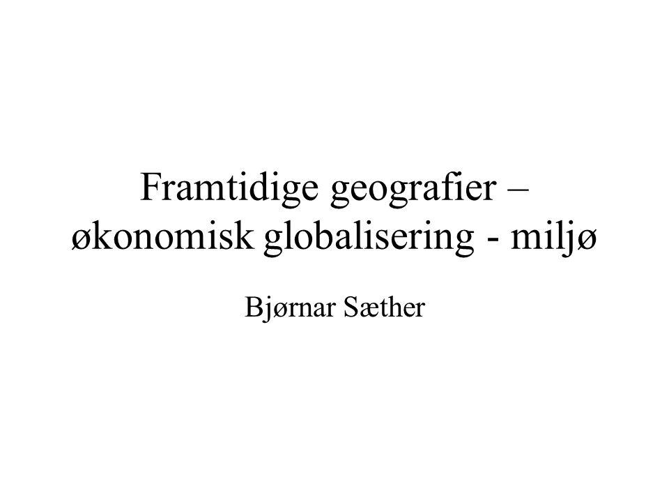 Framtidige geografier – økonomisk globalisering - miljø
