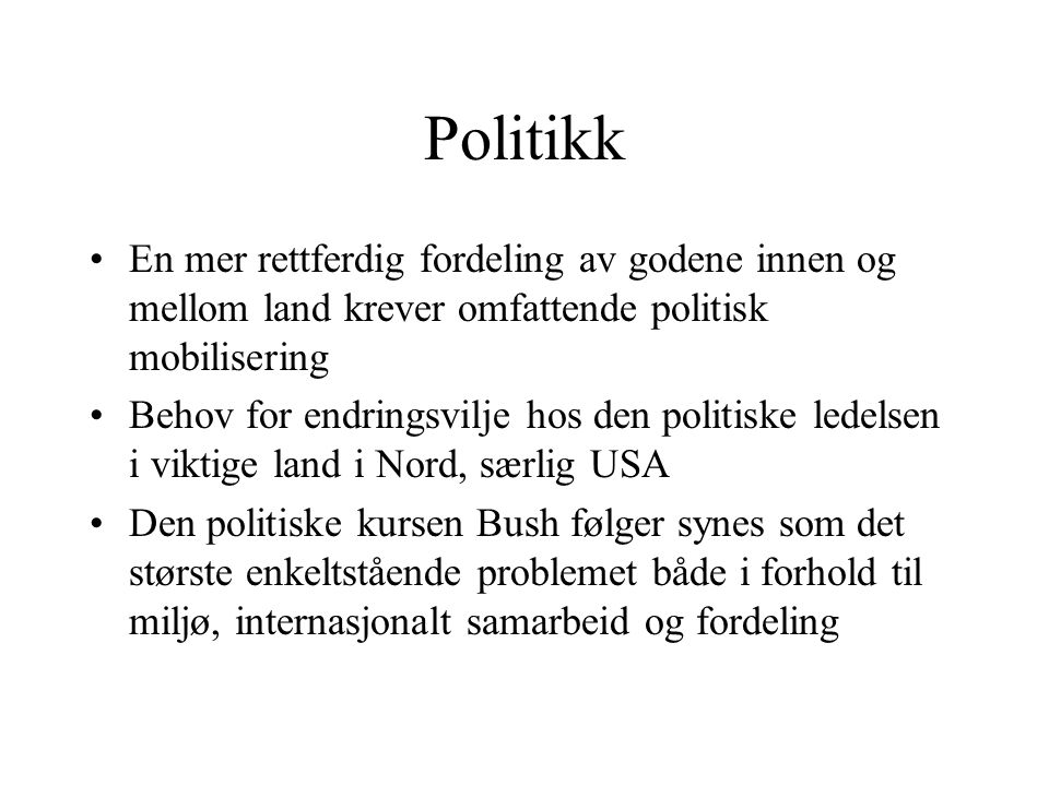 Politikk En mer rettferdig fordeling av godene innen og mellom land krever omfattende politisk mobilisering.