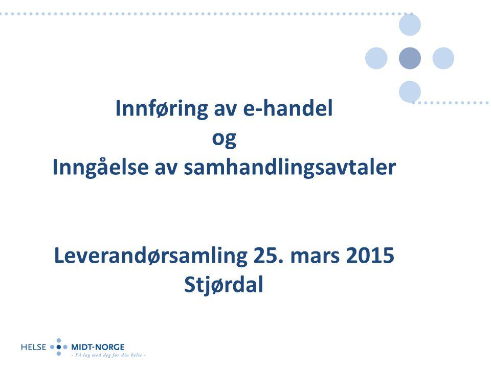Innføring av e-handel og Inngåelse av samhandlingsavtaler Leverandørsamling 25. mars 2015 Stjørdal