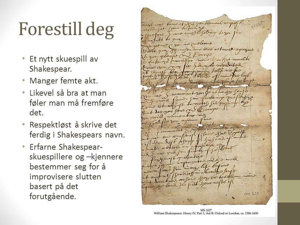 Forestill deg Et nytt skuespill av Shakespear. Manger femte akt.