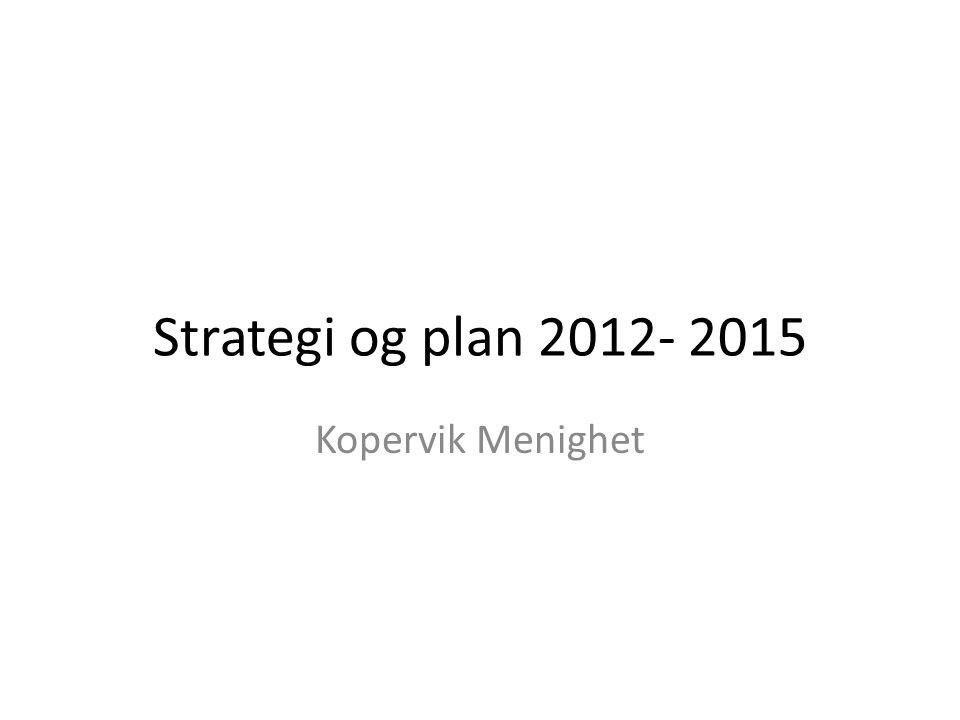 Strategi og plan 2012- 2015 Kopervik Menighet