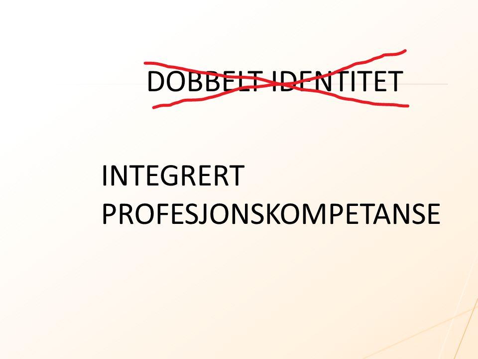 DOBBELT IDENTITET INTEGRERT PROFESJONSKOMPETANSE