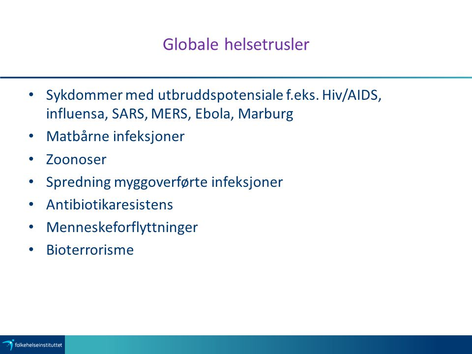 Globale helsetrusler Sykdommer med utbruddspotensiale f.eks. Hiv/AIDS, influensa, SARS, MERS, Ebola, Marburg.