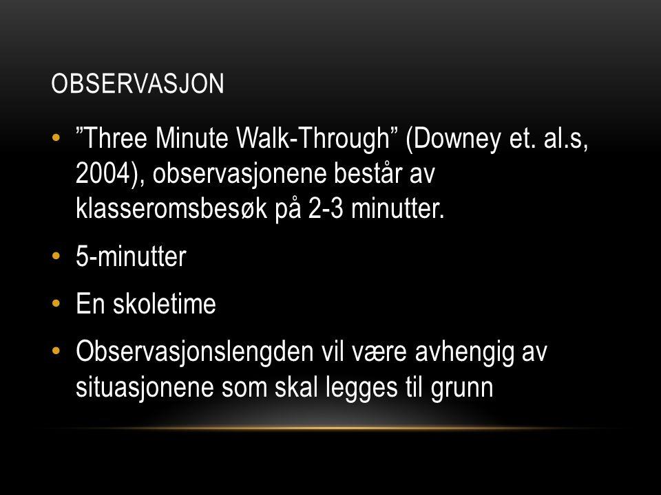 Observasjon Three Minute Walk-Through (Downey et. al.s, 2004), observasjonene består av klasseromsbesøk på 2-3 minutter.
