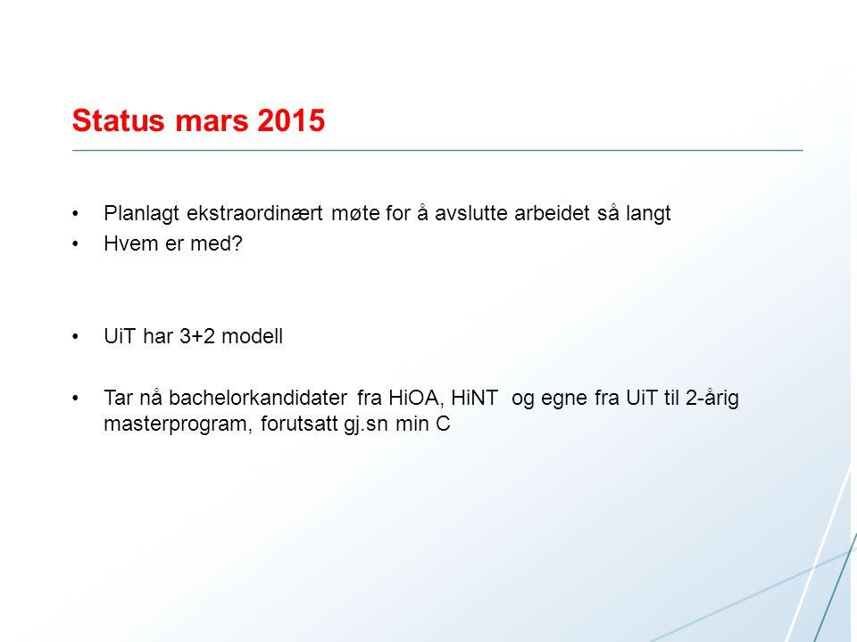 Status mars 2015 Planlagt ekstraordinært møte for å avslutte arbeidet så langt. Hvem er med UiT har 3+2 modell.