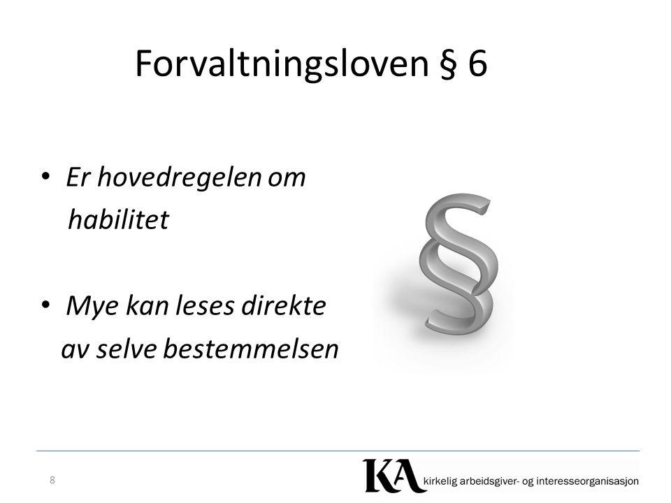 Forvaltningsloven § 6 Er hovedregelen om habilitet