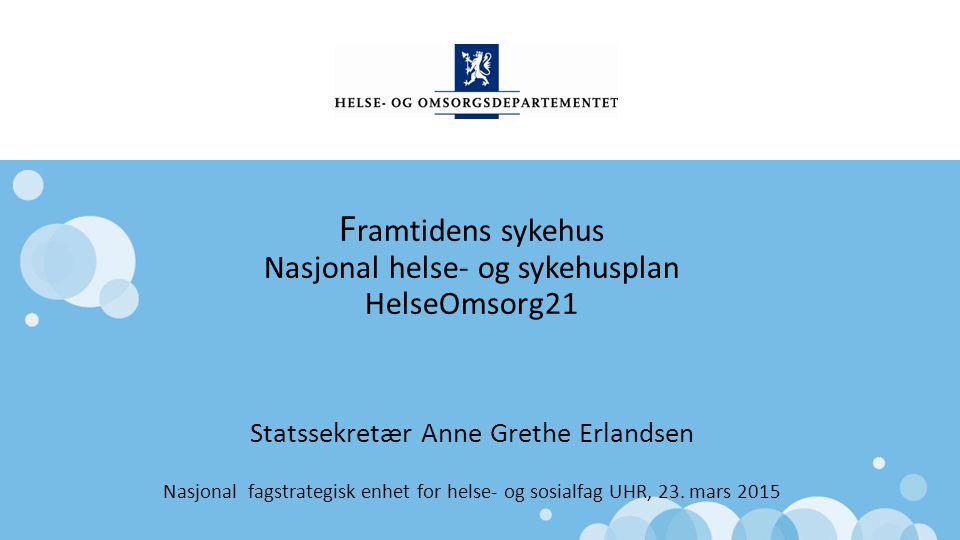 Framtidens sykehus Nasjonal helse- og sykehusplan HelseOmsorg21