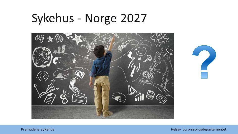 Sykehus - Norge 2027 Framtidens sykehus