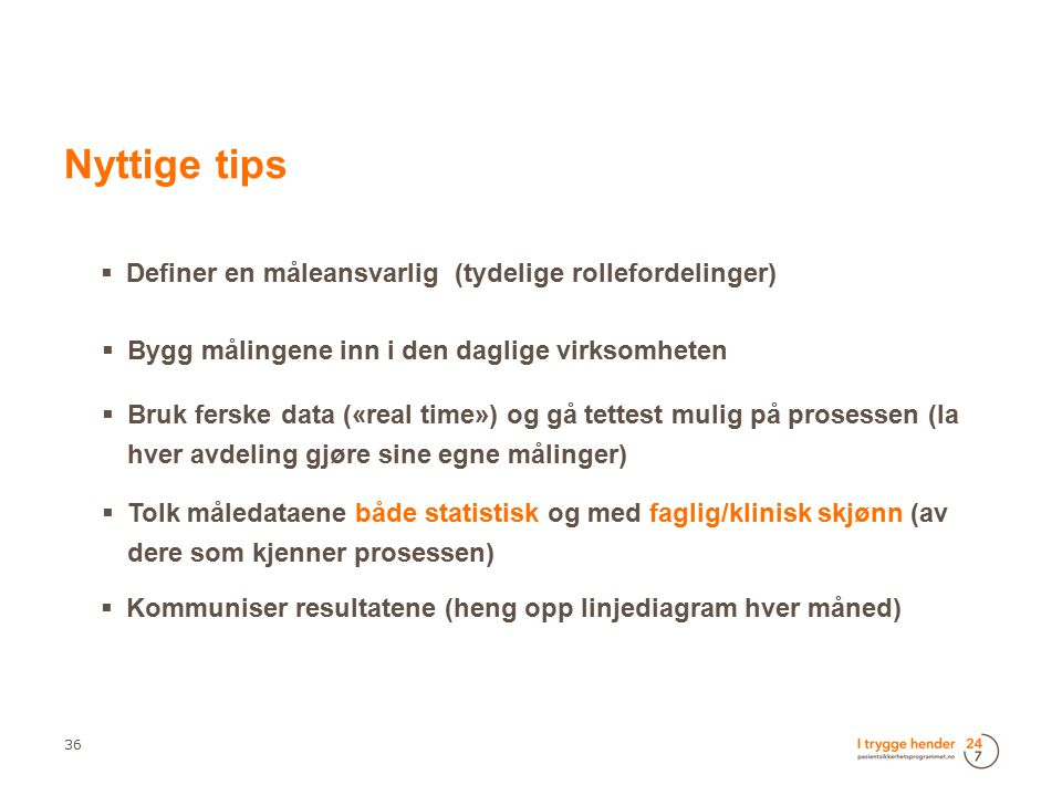 Nyttige tips Definer en måleansvarlig (tydelige rollefordelinger)