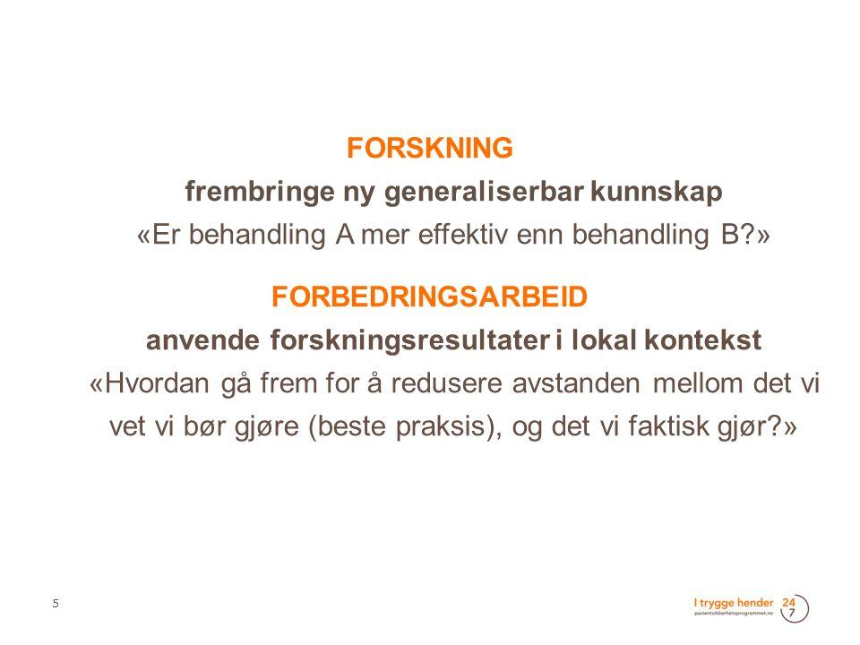 FORSKNING frembringe ny generaliserbar kunnskap «Er behandling A mer effektiv enn behandling B »