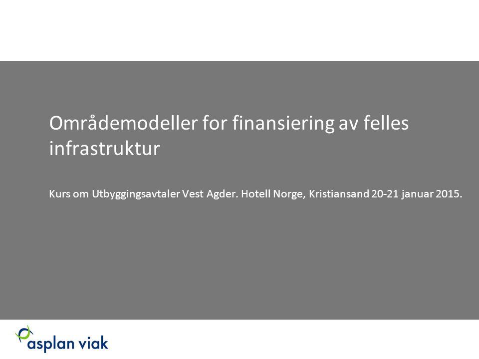 Områdemodeller for finansiering av felles infrastruktur Kurs om Utbyggingsavtaler Vest Agder.