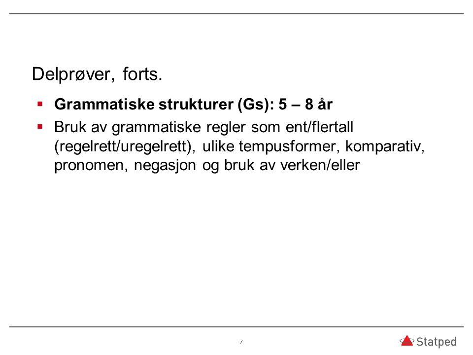 Delprøver, forts. Grammatiske strukturer (Gs): 5 – 8 år
